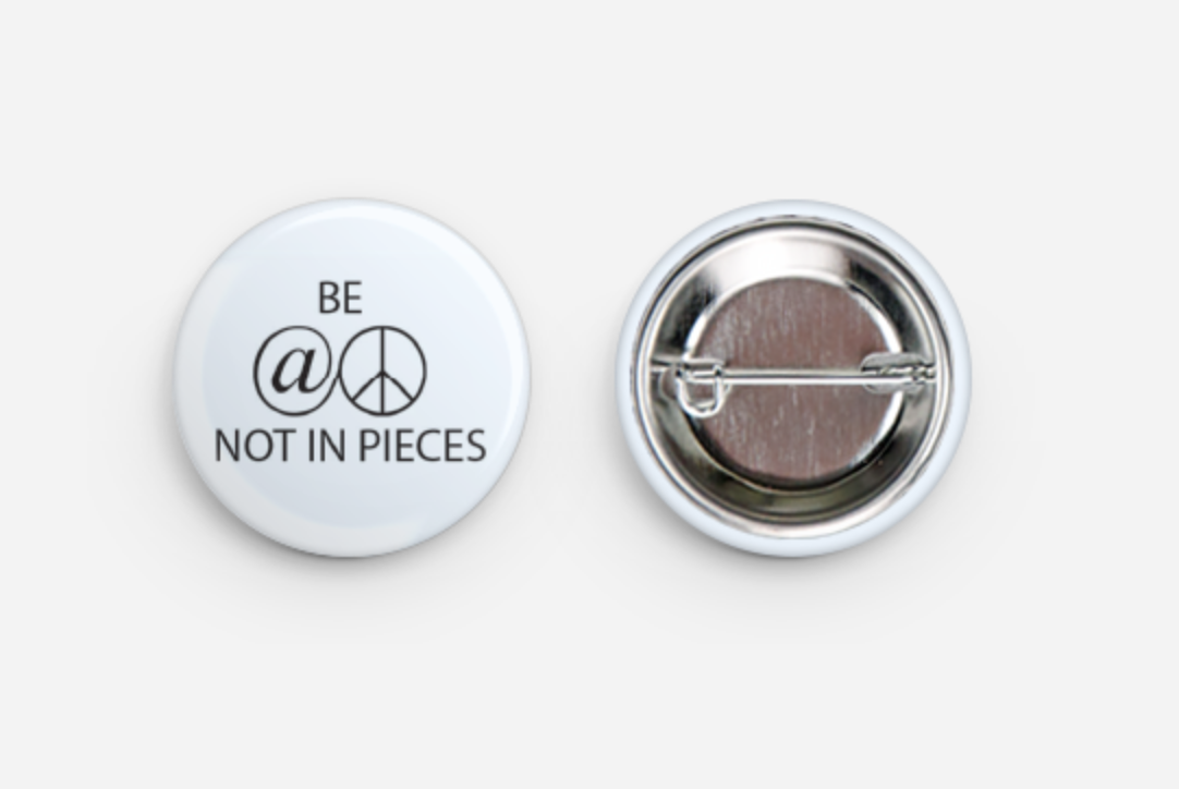 Be At Peace Not In Pieces Button