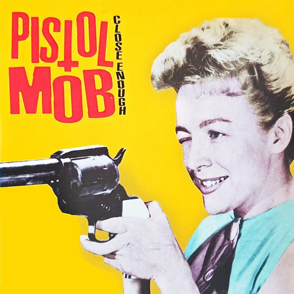 Pistol Mob – Close Enough
