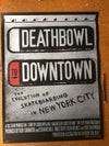 Deathbowl to Downtown hand silk screened poster-