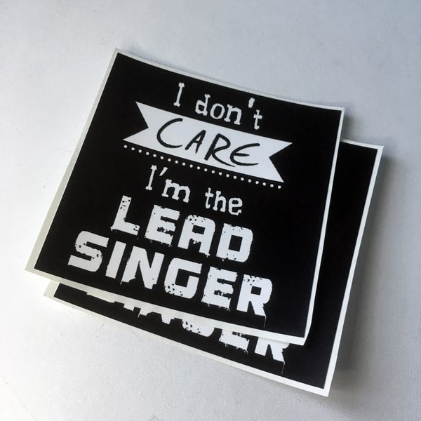 Image of 2 Stickers - I don't care I'm the lead singer