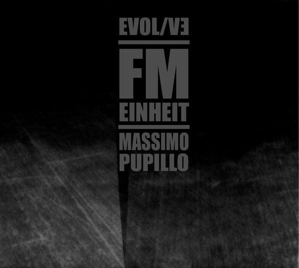 FM Einheit & Massimo Pupillo - EVOL/VE