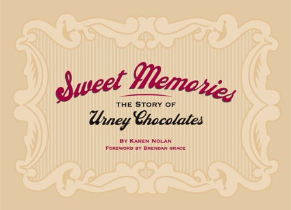 Sweet Memories- The Story of Urney Chocolates by Karen Nolan