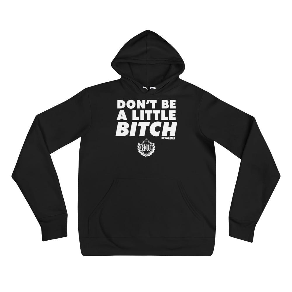 Don't Be A Little Bitch Unisex hoodie by BayWearea