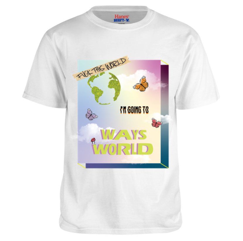 Image of FUCK THIS WORLD IM GOING TO WAYS WORLD