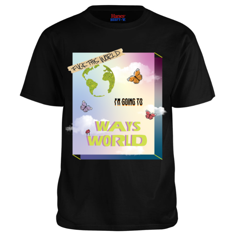 Image of FUCK THIS WORLD IM GOING TO WAYS WORLD
