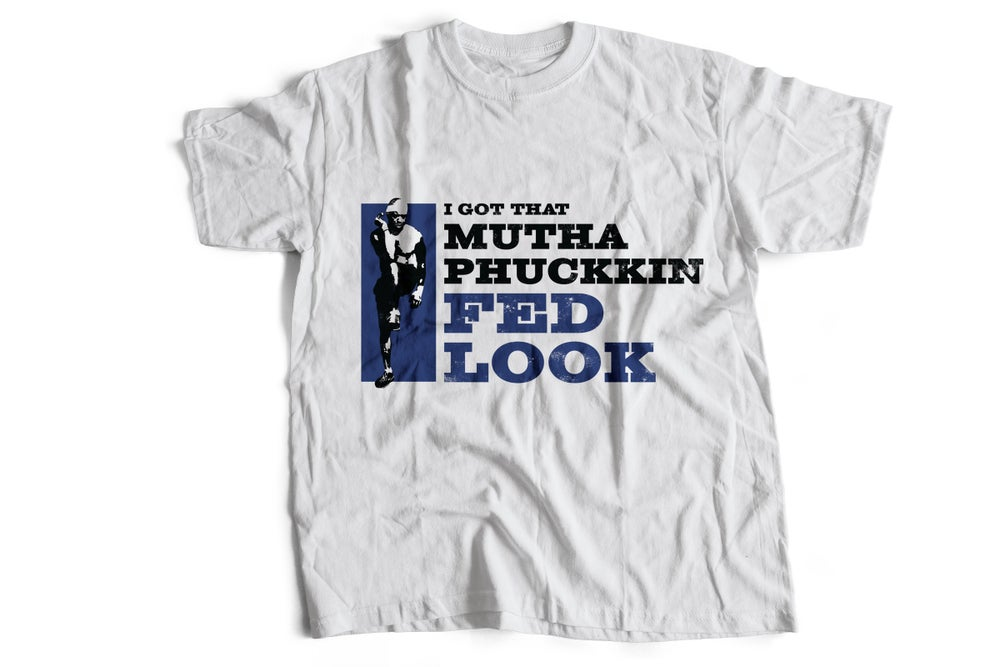 "Image of ""I GOT THAT MUTHAPHUCKKIN FED LOOK"" --- White Tee Burpees Image (BLUE)"