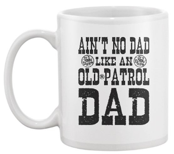 Image of AIN'T NO DAD LIKE AN OLD PATROL DAD COFFEE MUG