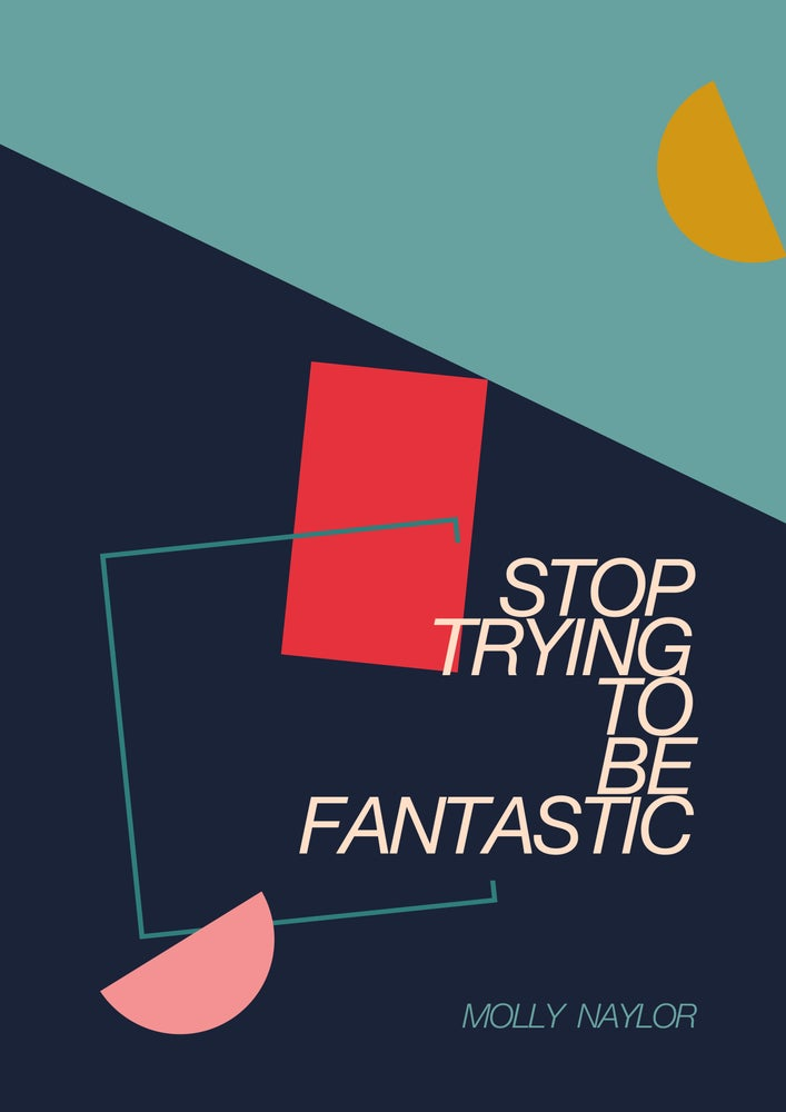 Image of Stop Trying To Be Fantastic by Molly Naylor