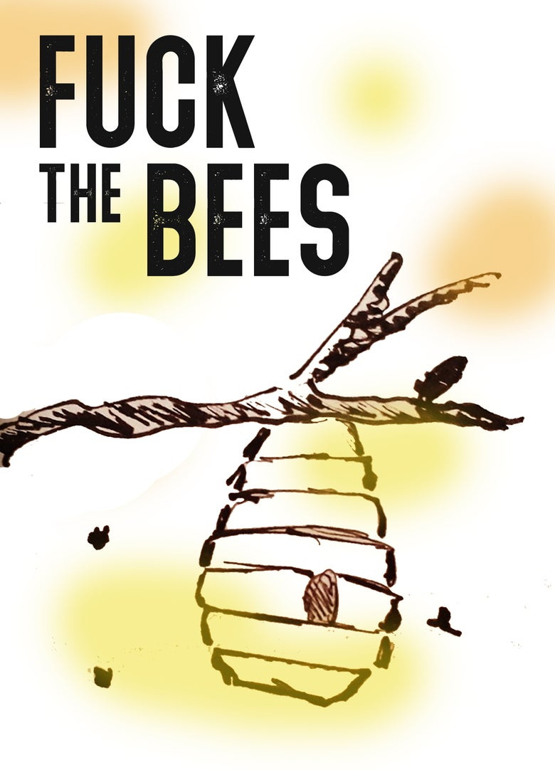 Image of Fuck the Bees