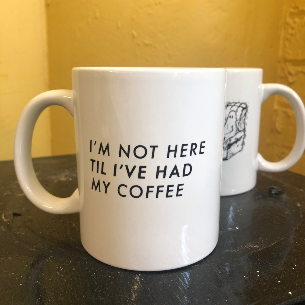 I'm Not Here Till I've Had My Coffee