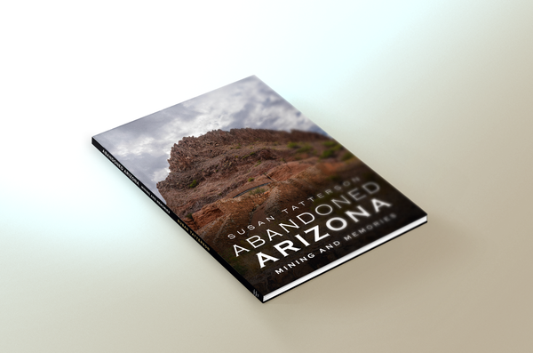 Image of Abandoned Arizona: Mining and Memories (personalized if requested)