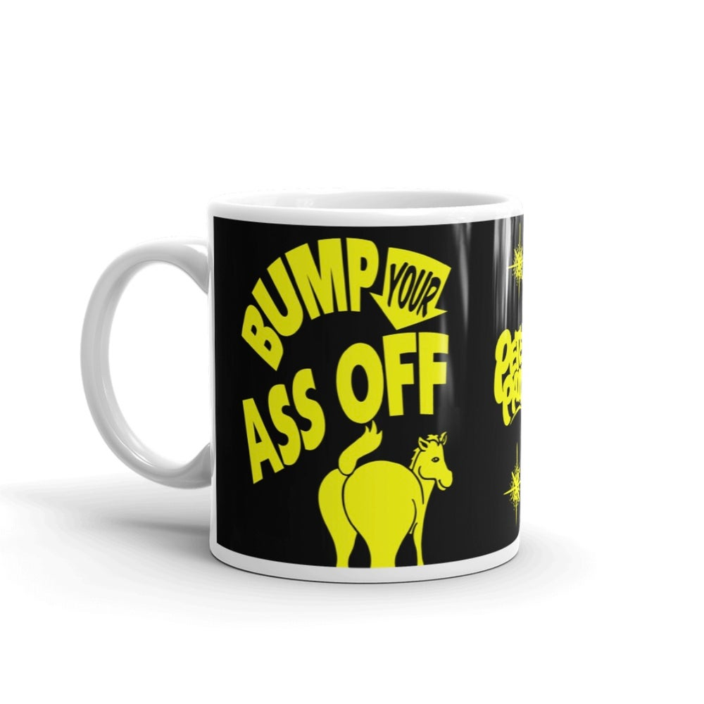 Image of Bump Your Ass Off - Mug