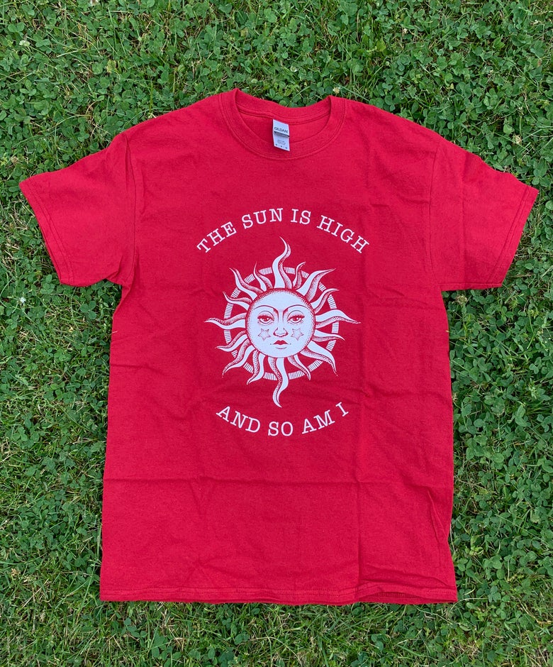 Image of THE SUN IS HIGH AND SO AM I — Cardinal Red t-shirt