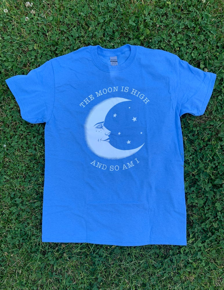 Image of THE MOON IS HIGH AND SO AM I — Carolina Blue t-shirt