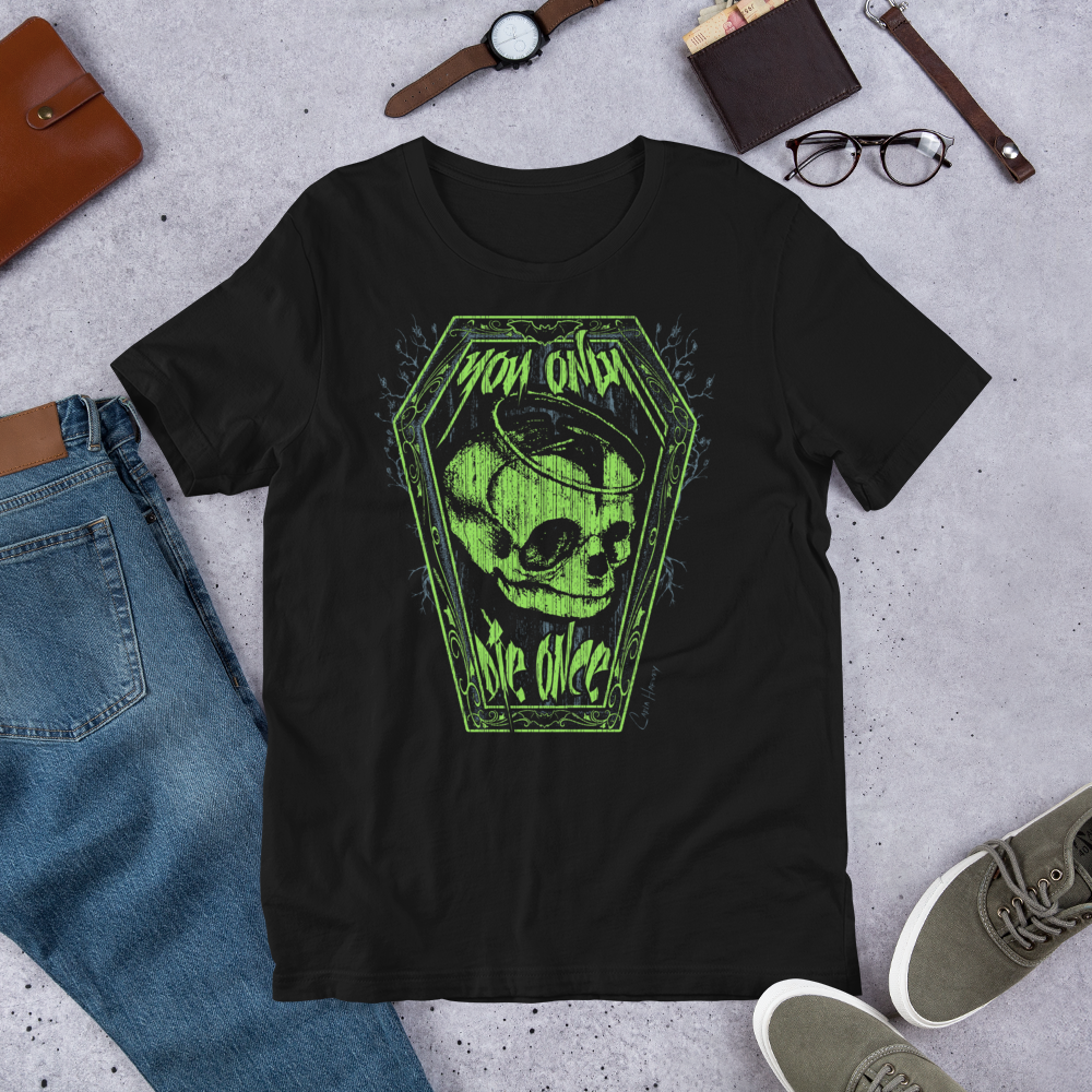 Image of YOU ONLY DIE ONCE UNISEX T