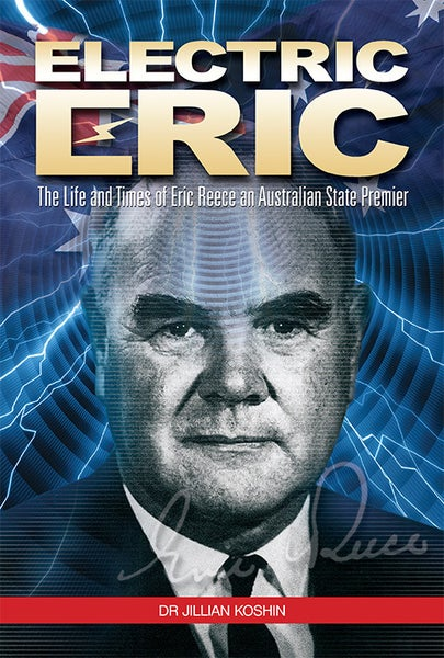 Image of Softcover - Electric Eric: The Life and Times of Eric Reece an Australian State Premiere