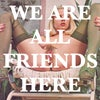 We're All Friends Here (2016)