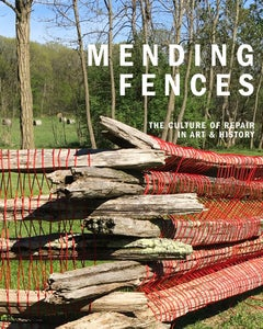 Image of Mending Fences: The Culture of Repair in Art & History