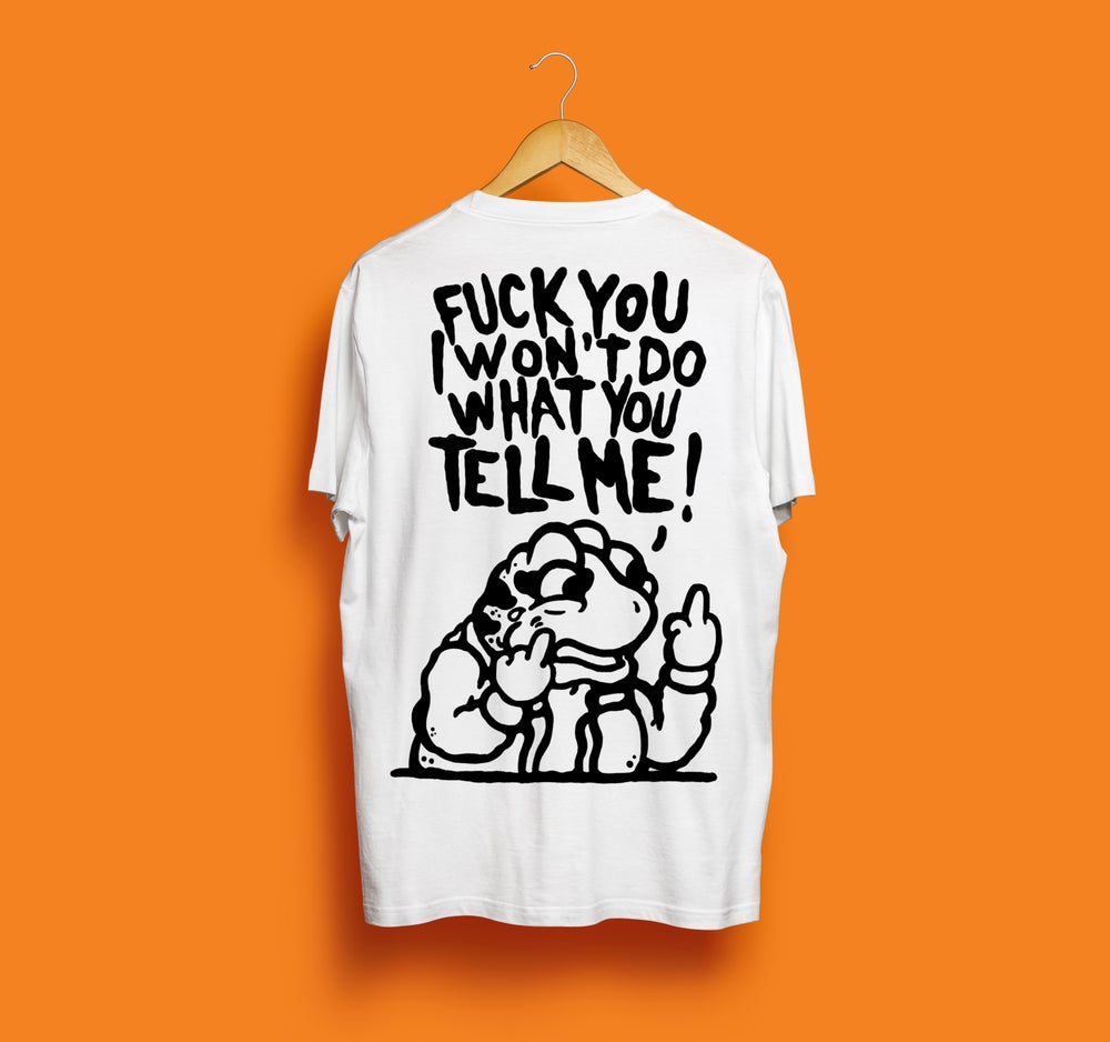 Image of Fuck you I won't do what you tell me • t-shirt
