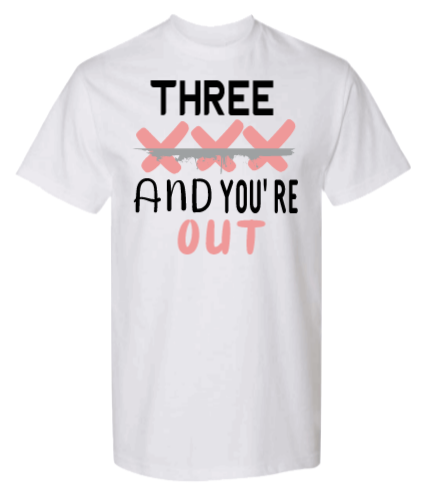 Image of 3 Strikes ~N~ You're Out Ladies Shirt