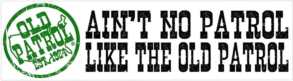 Image of AIN'T NO PATROL LIKE THE OLD PATROL ~ BUMPER STICKER