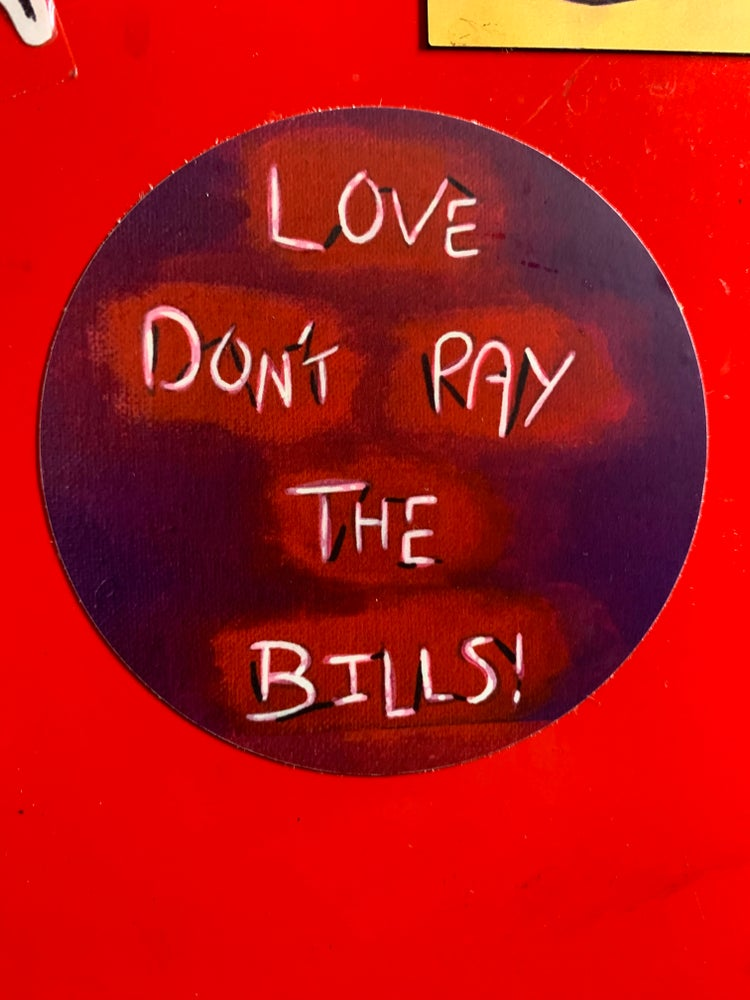 "Image of ""Love don't pay the bills ""sticker"
