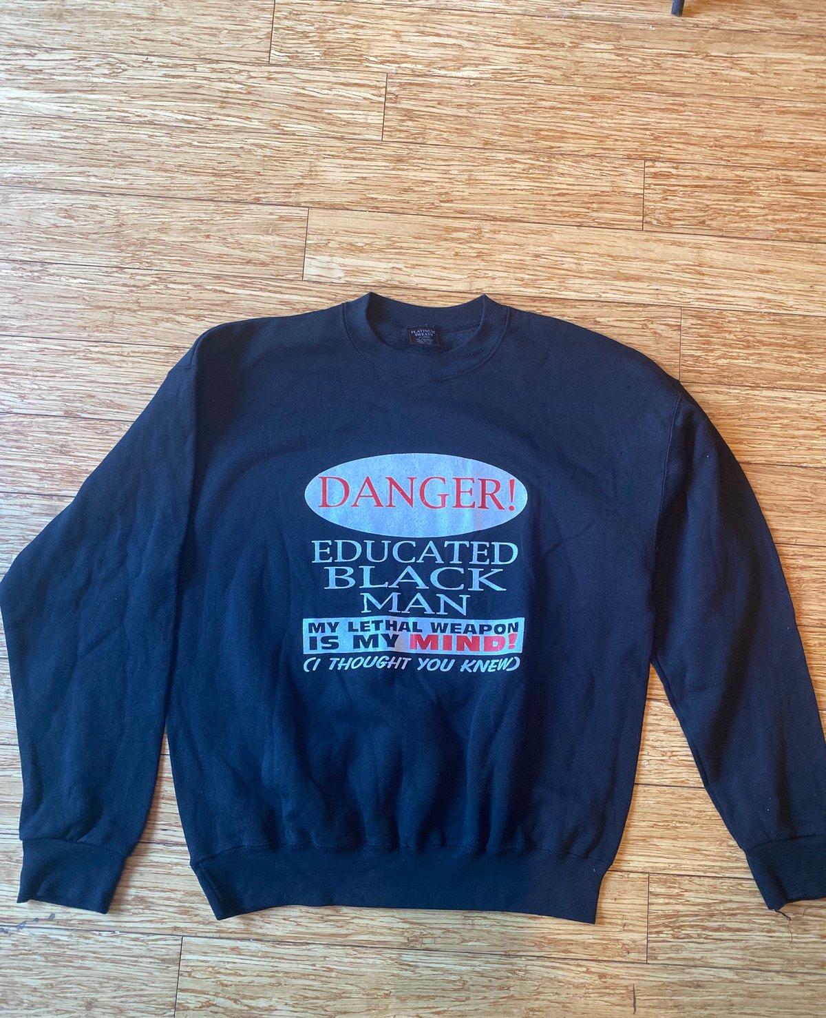 Image of DANGER! Educated Black Man Crewneck Sweatshirt