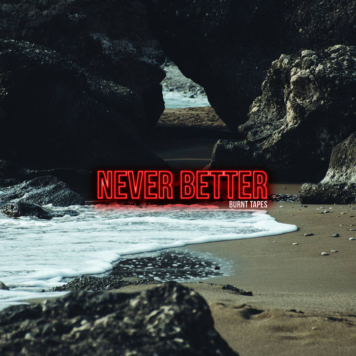 The Burnt Tapes - Never Better