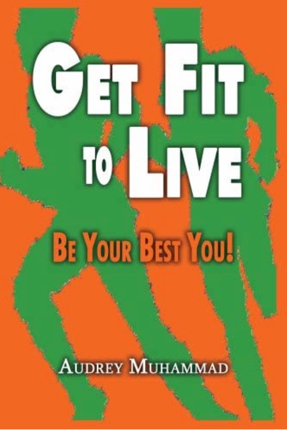 Image of Get Fit to Live: Be Your Best You!