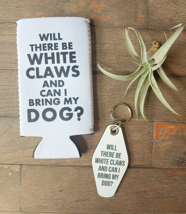 Image of Will There Be White Claws Keychain or Koozie