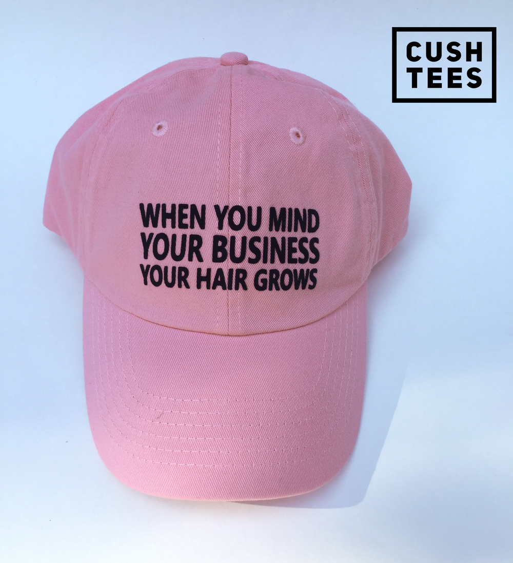 When you mind your business, your hair grows (Dad Hat)