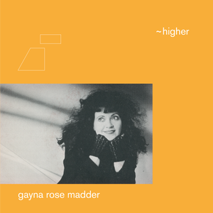 GAYNA ROSE MADDER - HIGHER