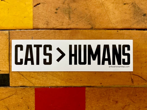 Image of CATS > HUMANS Screenprinted Vinyl Sticker • FREE SHIPPING!