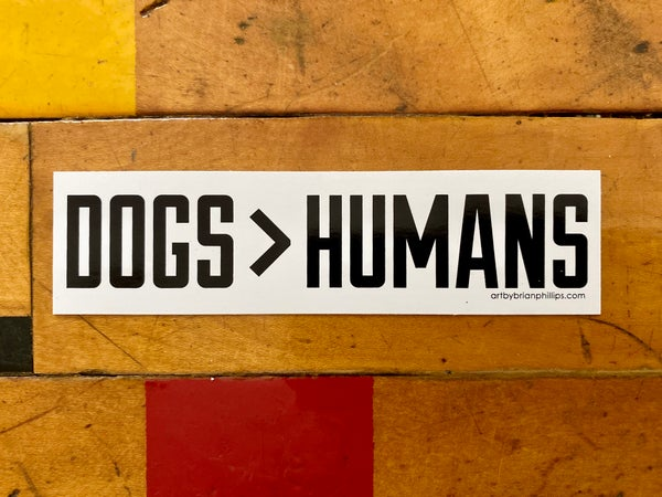 Image of DOGS>HUMANS Screenprinted Vinyl Sticker • FREE SHIPPING!
