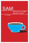 SAM: A Mundane Love Affair Between Two Men // J.N. Habiger