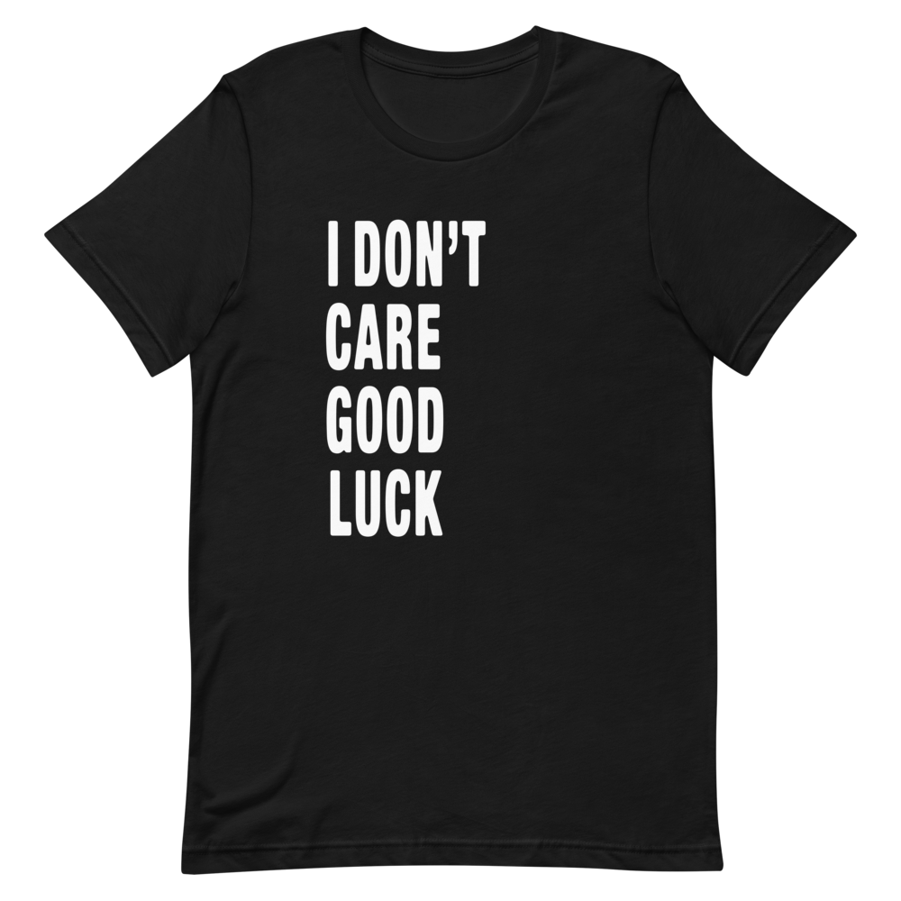 Image of I Don't Care Good Luck