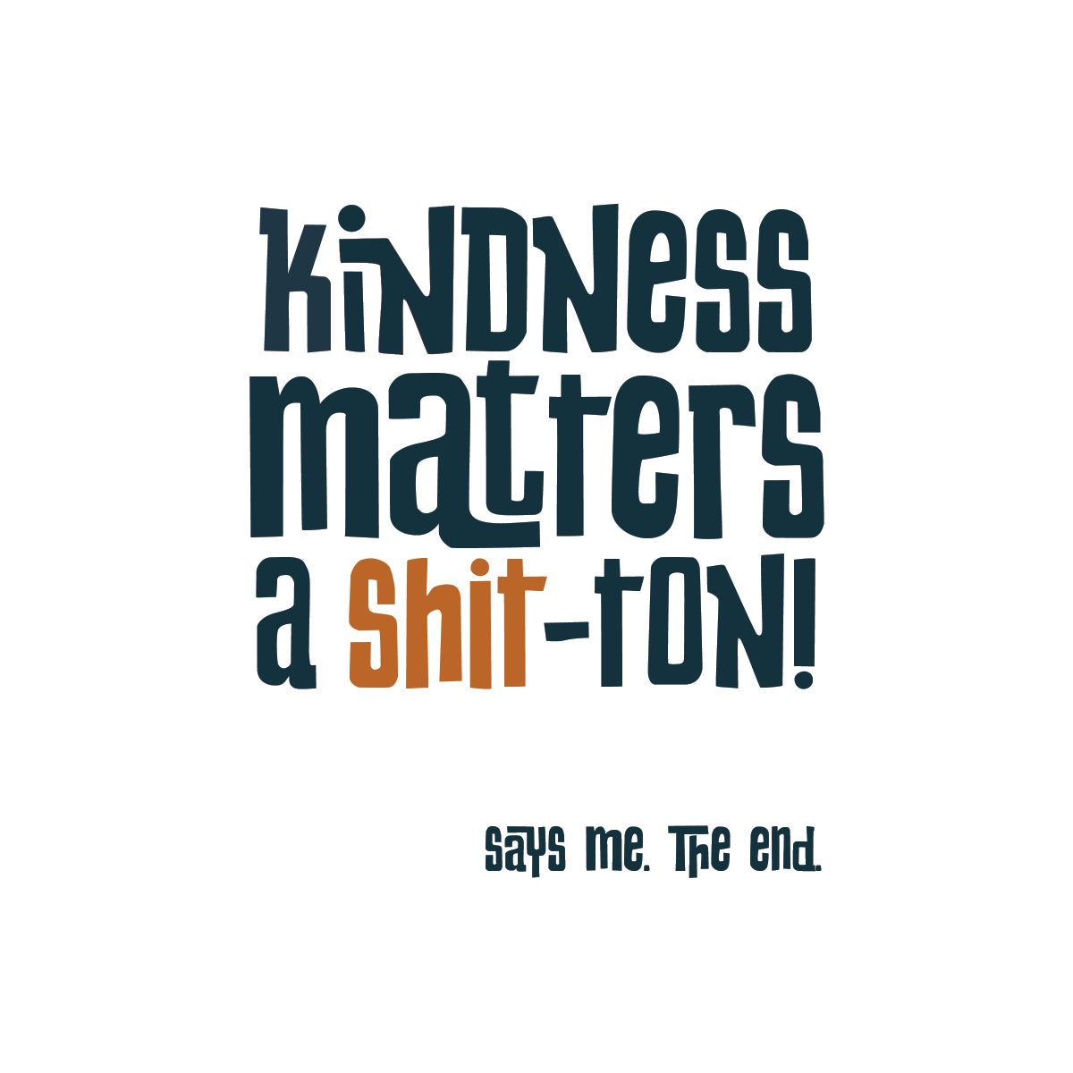 Kindness Matters a Shit-Ton
