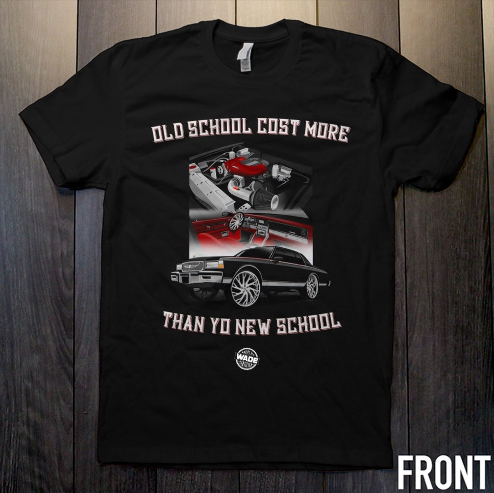Old School Cost More Than Yo New School : Whips By Wade Graphic Tee