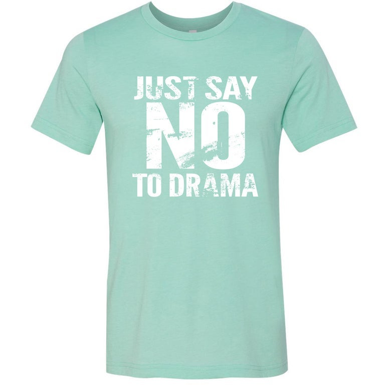 Image of Just Say No to Drama -- multiple colors
