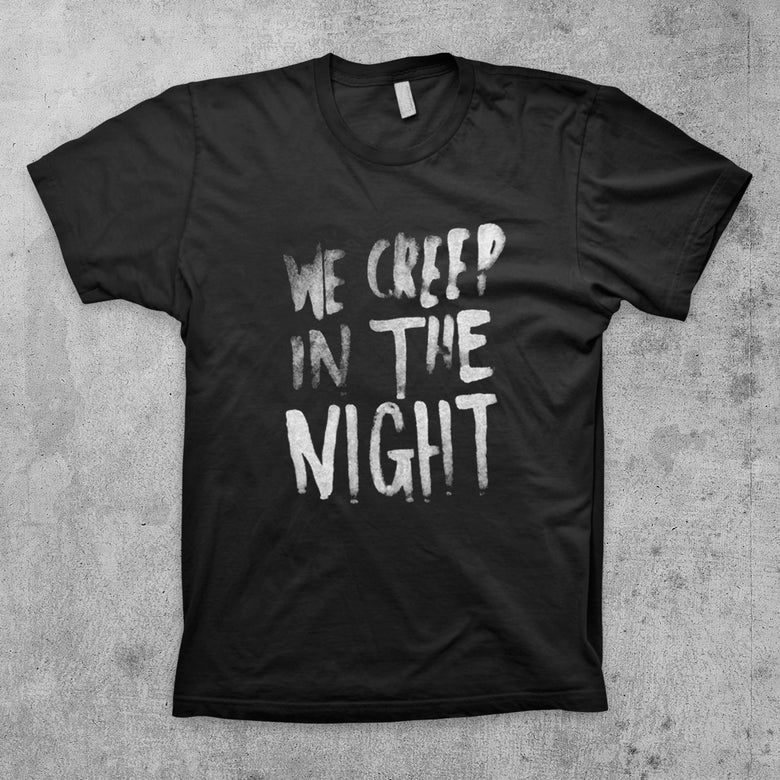Image of WE CREEP IN THE NIGHT Shirt