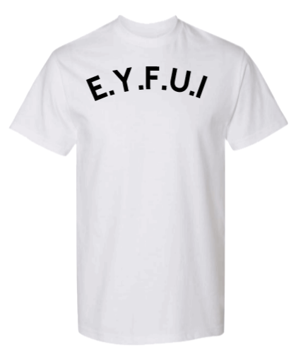 Image of E.Y.F.U.I Shirt