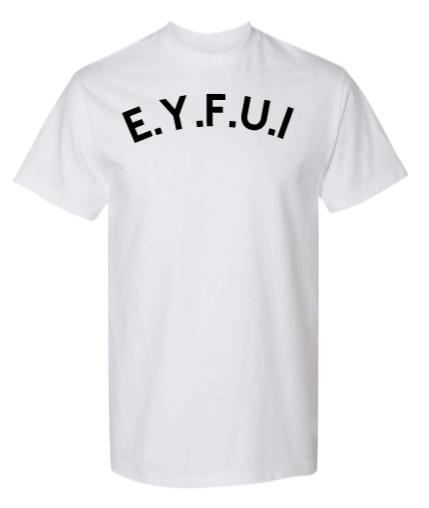 Image of E.Y.F.U.I Shirt