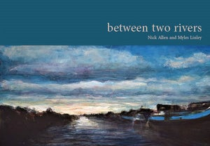 Between Two Rivers by Nick Allen and Myles Linley