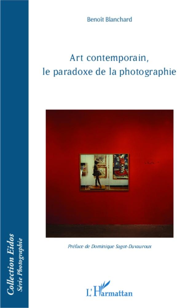 Image of ART CONTEMPORAIN, LE PARADOXE DE LA PHOTOGRAPHIE benoît blanchard