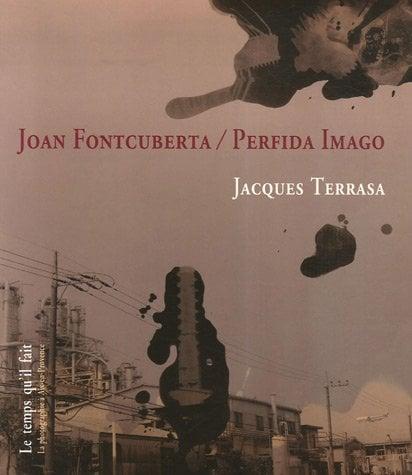 Image of  Joan Fontcuberta : Perfida Imago de Jacques Terrasa