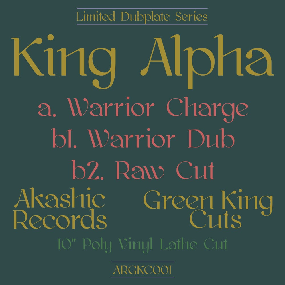 KING ALPHA - WARRIOR CHARGE + DUB  + RAW CUT [AKASHIC RECORDS X GREEN KING CUTS] [ARGKC001]