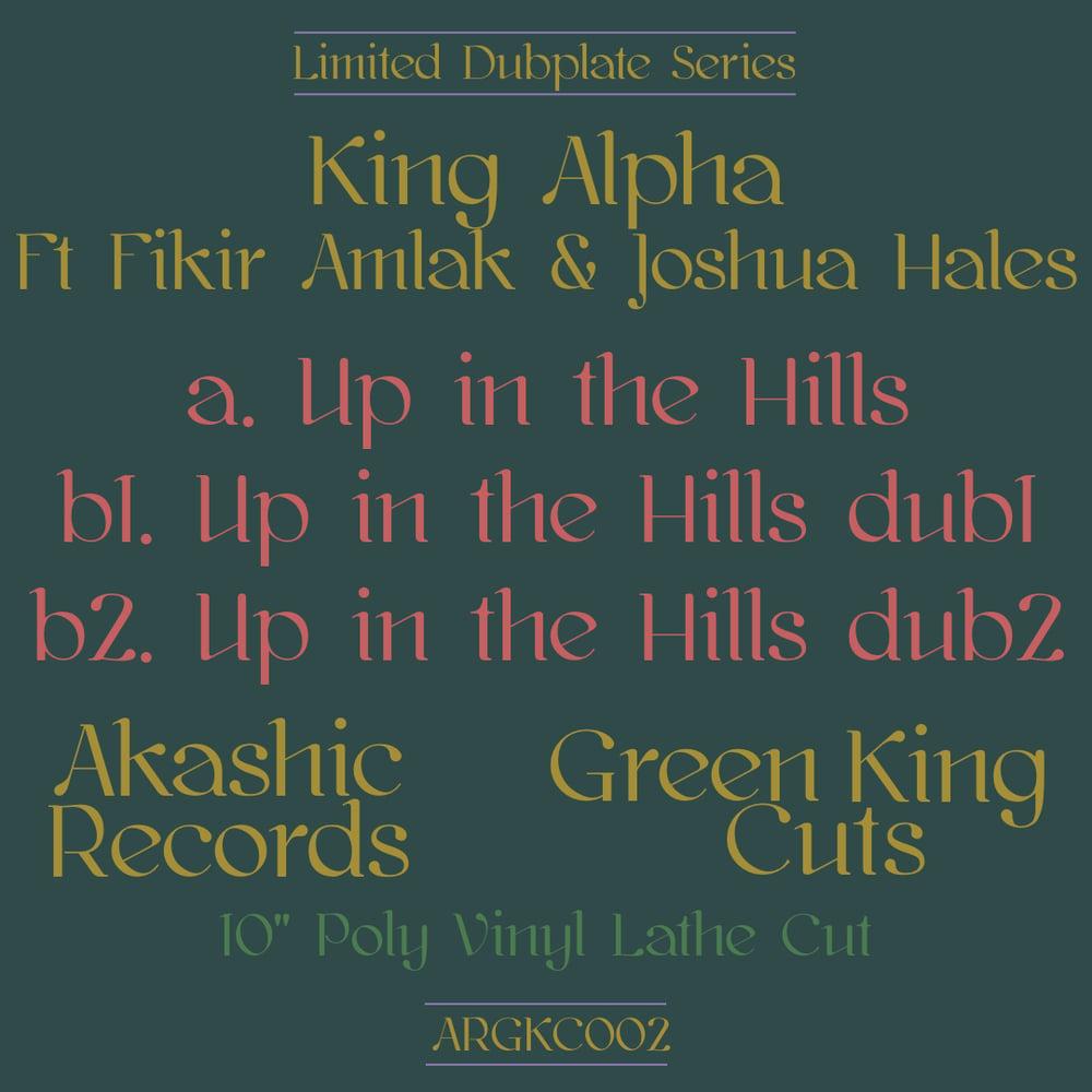 KING ALPHA FT FIKIR AMLAK & JOSHUA HALES - UP IN THE HILLS [ARGKC002]