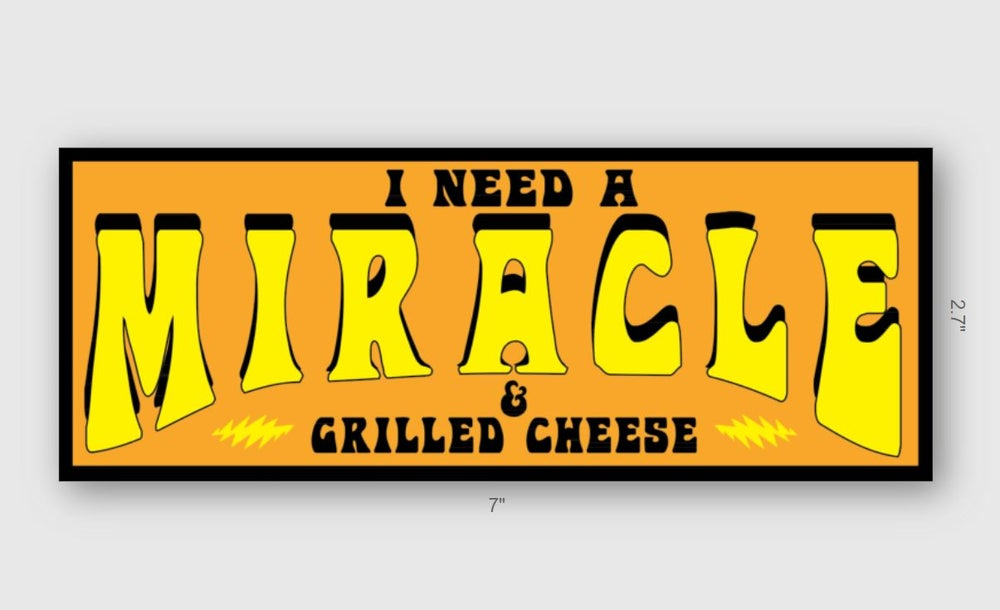 I Need A Miracle & Grilled Cheese Bumper Sticker