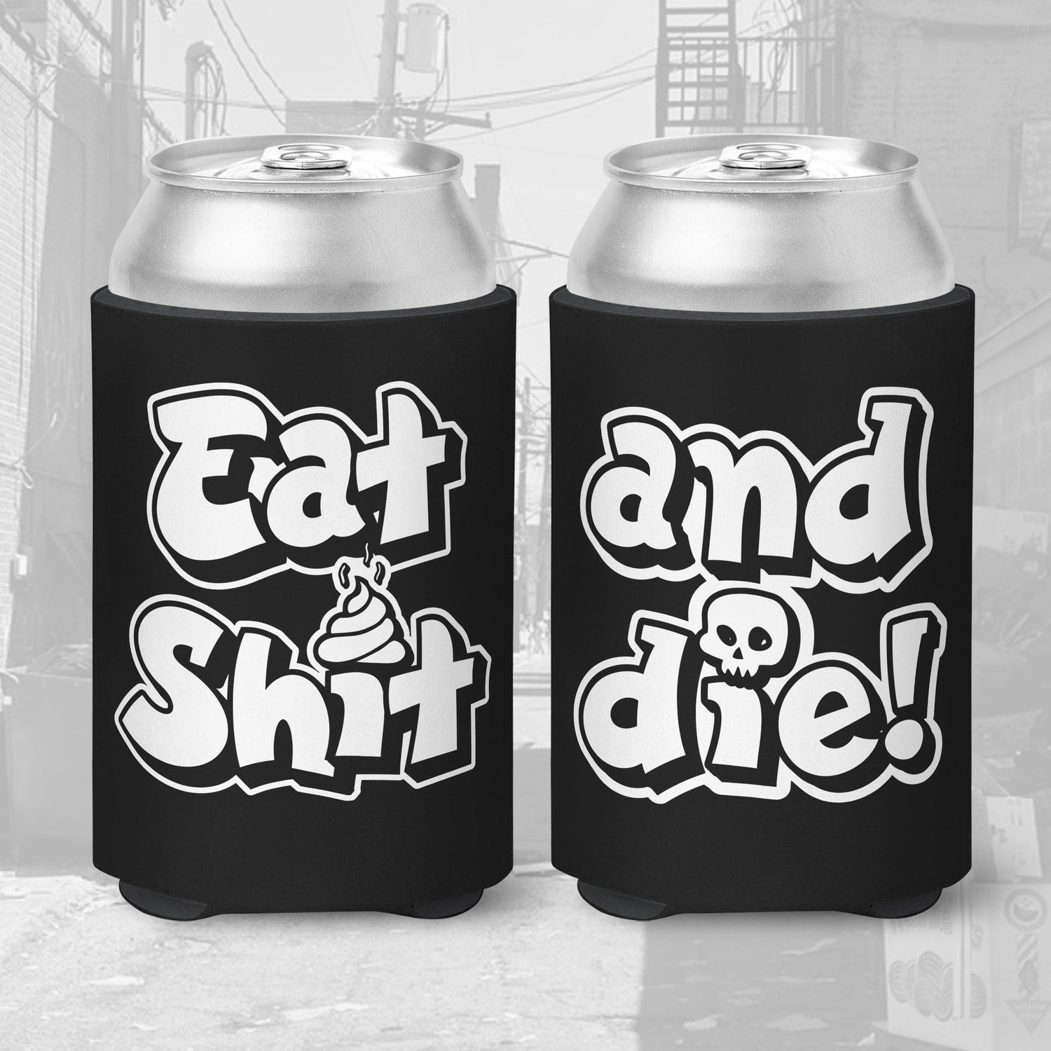 Eat Shit and Die - Koozies