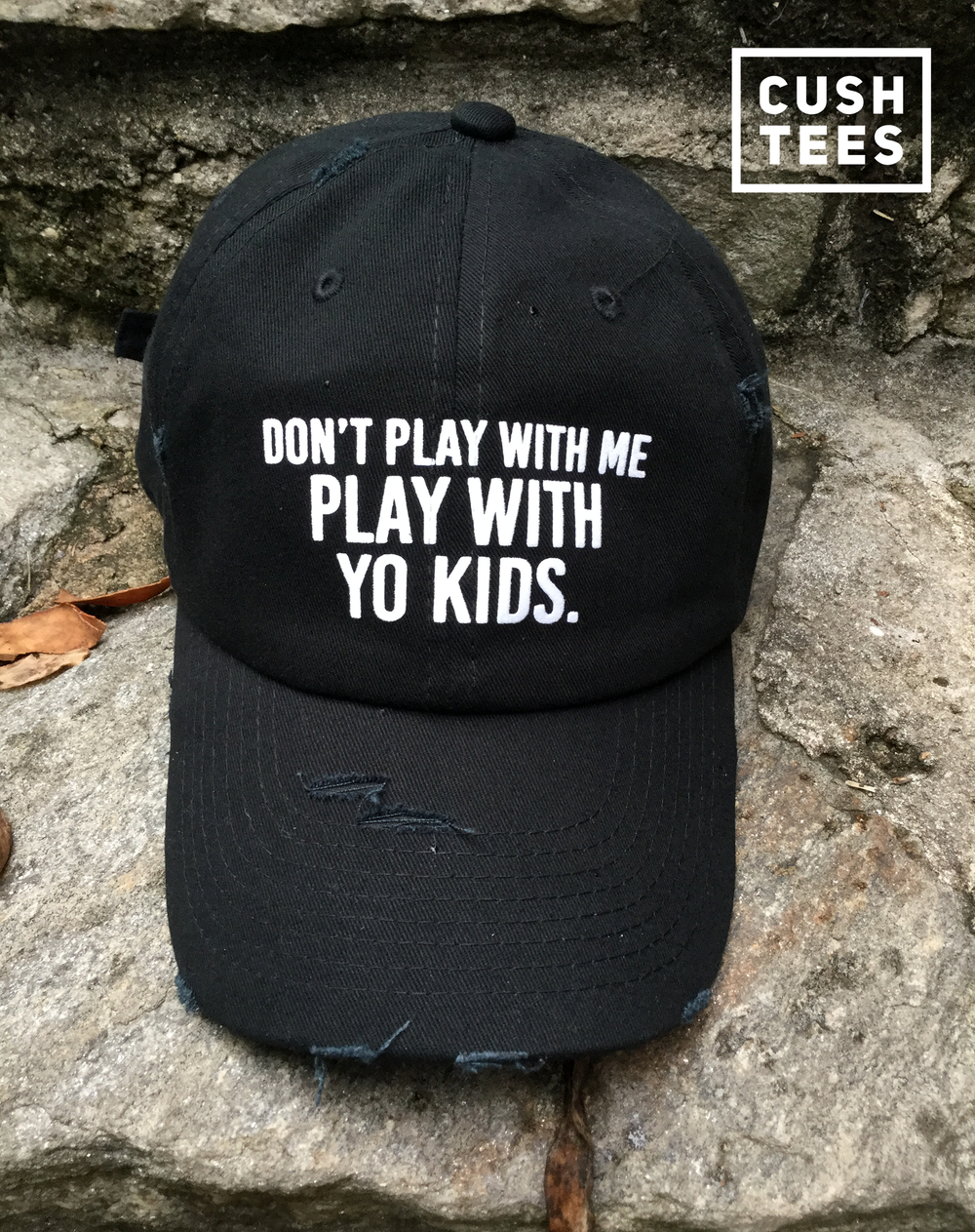 Don't play with me, play with yo kids (Dad  Hat) Distressed
